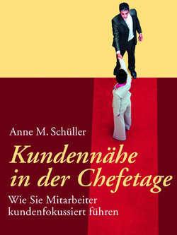 Anne M. SchüllerKundennähe in der Chefetage – Wie Sie Mitarbeiter kundenfokussiert führenOrell füssli Verlag26,50 Euro
