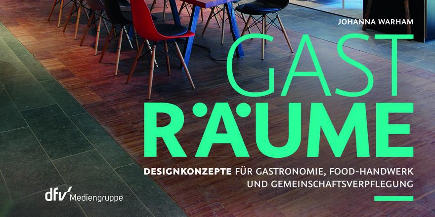 Neues Buch: Gasträume – Designkonzepte für Gastronomie, Food-Handwerk und Gemeinschaftsverpflegung