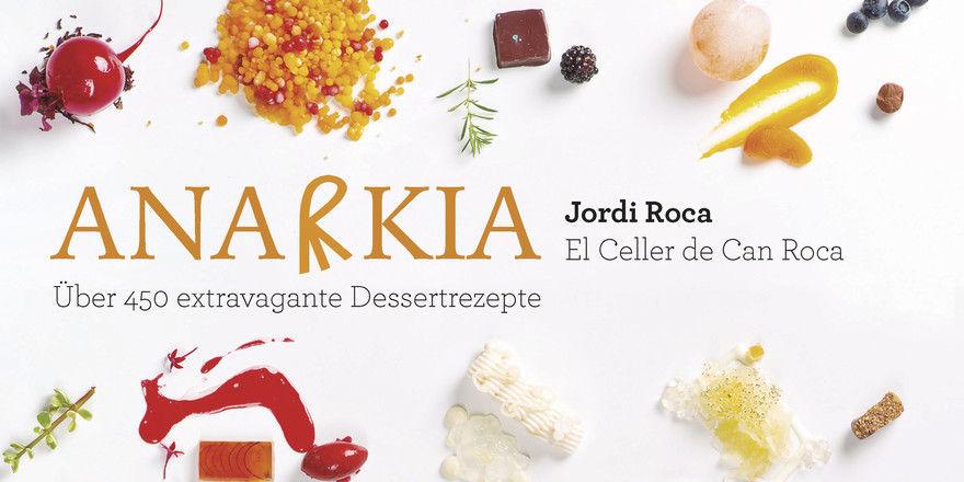 """Spanischer Spitzenpatissier: Gold für """"Anarkia – Über 450 extravagante Dessertrezepte"""" von Jordi Roca"""